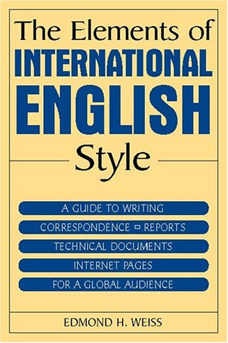 The Elements of International English Style: A Guide to Writing Correspondence, Reports, Technical Documents, and Internet Pages for a Global Audience 9780765615718