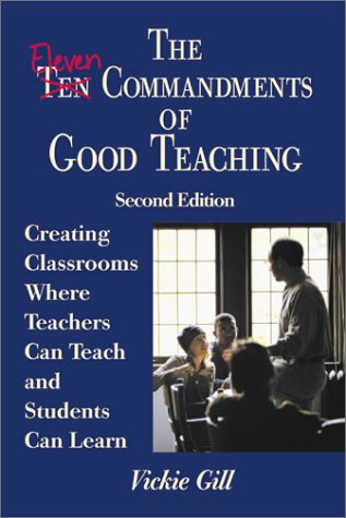 The Eleven Commandments of Good Teaching: Creating Classrooms Where Teachers Can Teach and Students Can Learn 9780761978107