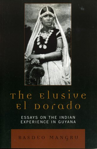 The Elusive El Dorado: Essays on the Indian Experience in Guyana 9780761832478