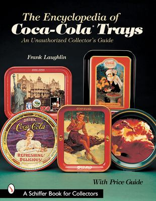 The Encyclopedia of Coca-Cola Trays: An Unauthorized Collector's Guide
