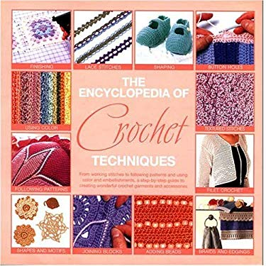 The Encyclopedia of Crochet Techniques: A Step-By-Step Guide to Creating Unique Fashions and Accessories 9780762425440