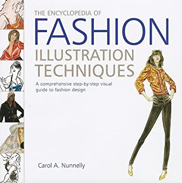 The Encyclopedia of Fashion Illustration Techniques: A Comprehensive Step-By-Step Visual Guide to Fashion Design 9780762435760