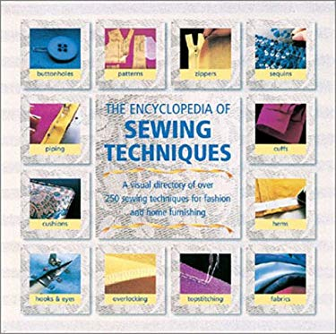 The Encyclopedia of Sewing Techniques: A Step-By-Step Visual Directory, with an Inspirational Gallery of Finished Works 9780762416516