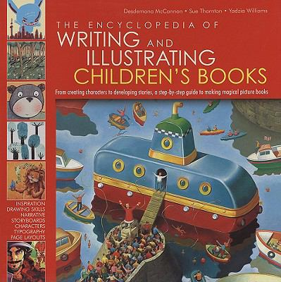The Encyclopedia of Writing and Illustrating Children's Books: From Creating Characters to Developing Stories, a Step-By-Step Guied to Making Magical 9780762431489