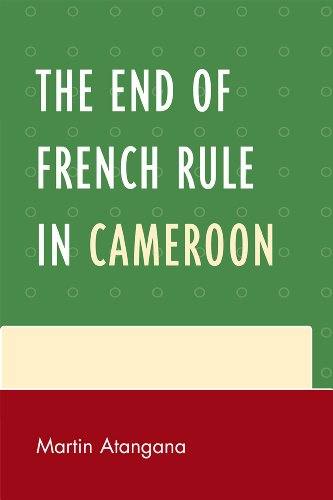 The End of French Rule in Cameroon 9780761852780