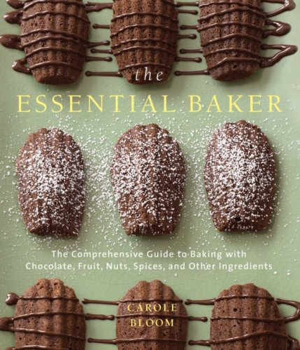 The Essential Baker: The Comprehensive Guide to Baking with Chocolate, Fruit, Nuts, Spices, and Other Ingredients 9780764576454
