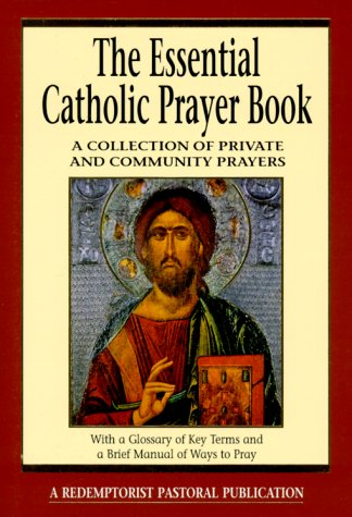 The Essential Catholic Prayer Book: A Collection of Private and Community Prayers 9780764804885