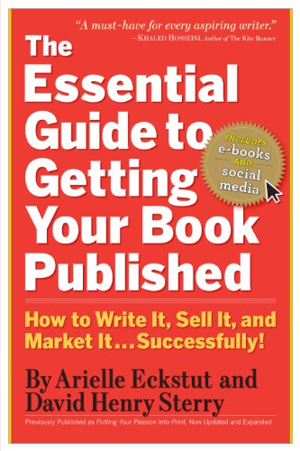 The Essential Guide to Getting Your Book Published: How to Write It, Sell It, and Market It . . . Successfully 9780761160854