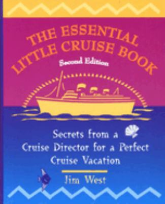 The Essential Little Cruise Book, 2nd: Secrets from a Cruise Director for a Perfect Cruise Vacation 9780762705085