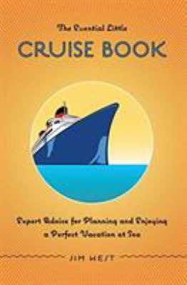 The Essential Little Cruise Book: Expert Advice for Planning and Enjoying a Perfect Vacation at Sea 9780762748860