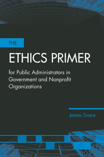 The Ethics Primer for Public Administrators in Government and Nonprofit Organizations 9780763736262