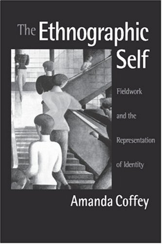 The Ethnographic Self: Fieldwork and the Representation of Identity 9780761952671