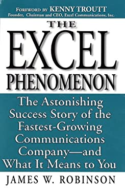 The Excel Phenomenon: The Astonishing Success Story of the Fastest-Growing Communications Company-- And What It Means to You 9780761511717