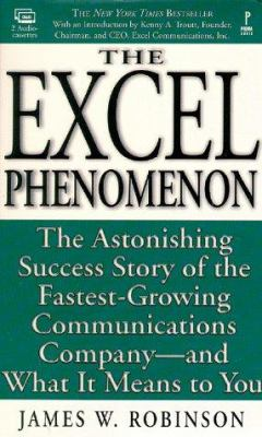 The Excel Phenomenon (Audiocassettes): The Astonishing Success Story of the Fastest-Growing Communications Company--And What It Means to You 9780761512219