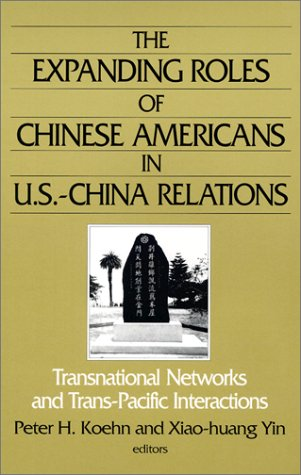 The Expanding Roles of Chinese Americans in U.S.-China Relations: Transnational Networks and Trans-Pacific Interactions 9780765609502