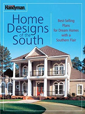 The Family Handyman Home Designs of the South: Best-Selling Plans for Dream Homes with a Southern Flair 9780762104727