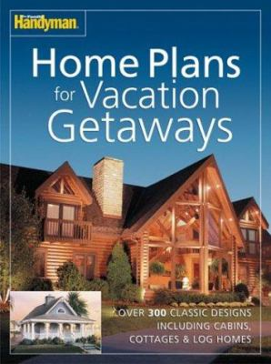 The Family Handyman Home Plans for Vacation Getaways