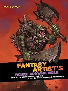 The Fantasy Artist's Figure Drawing Bible: Ready-To-Draw Characters and Step-By-Step Rendering Techniques