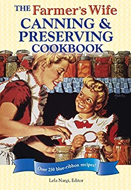 The Farmer's Wife Canning and Preserving Cookbook: Over 250 Blue-Ribbon Recipes 9780760335253