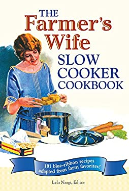 The Farmer's Wife Slow Cooker Cookbook: 101 Blue-Ribbon Recipes Adapted from Farm Favorites 9780760335147
