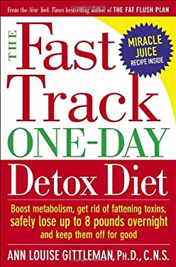 The Fast Track One-Day Detox Diet: Boost Metabolism, Get Rid of Fattening Toxins, Safely Lose Up to 8 Pounds Overnight and Keep Them Off for Good 9780767920452