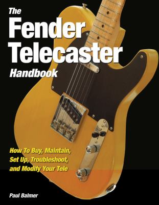 The Fender Telecaster Handbook: How to Buy, Maintain, Set Up, Troubleshoot, and Modify Your Tele 9780760336465