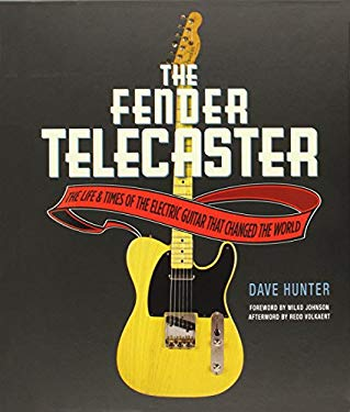 The Fender Telecaster: The Life and Times of the Electric Guitar That Changed the World 9780760341384