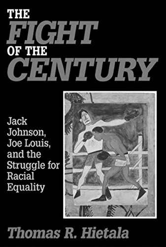 The Fight of the Century: Jack Johnson, Joe Louis, and the Struggle for Racial Equality 9780765607225