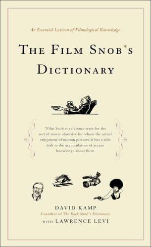The Film Snob's Dictionary: An Essential Lexicon of Filmological Knowledge 9780767918763