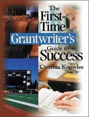The First-Time Grantwriter's Guide to Success 9780761945352