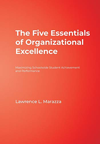 The Five Essentials of Organizational Excellence: Maximizing Schoolwide Student Achievement and Performance 9780761939559