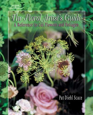 The Floral Artist's Guide: A Reference to Cut Flowers and Foliages 9780766815728