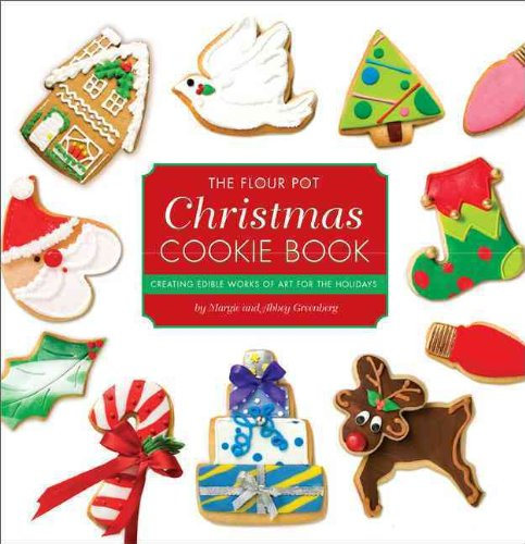 The Flour Pot Christmas Cookie Book: Creating Edible Works of Art for the Holidays 9780762435548