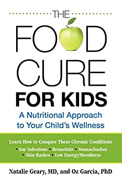 The Food Cure for Kids: A Nutritional Approach to Your Child's Wellness 9780762758869