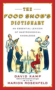 The Food Snob's Dictionary: An Essential Lexicon of Gastronomical Knowledge 9780767926911