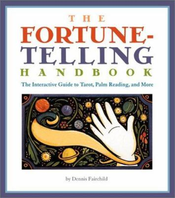 The Fortune Telling Handbook: The Interactive Guide to Tarot, Palm Reading, and More 9780762414444