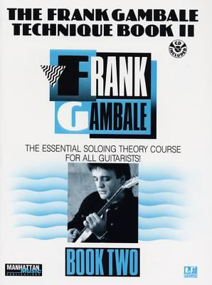 The Frank Gambale Technique, Bk 2: The Essential Soloing Theory Course for All Guitarists, Book & CD 9780769248073