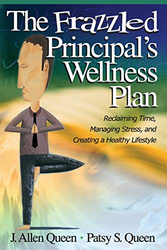 The Frazzled Principal's Wellness Plan: Reclaiming Time, Managing Stress, and Creating a Healthy Lifestyle 9780761988854