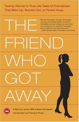 The Friend Who Got Away: Twenty Women's True-Life Tales of Friendships That Blew Up, Burned Out or Faded Away 9780767917193