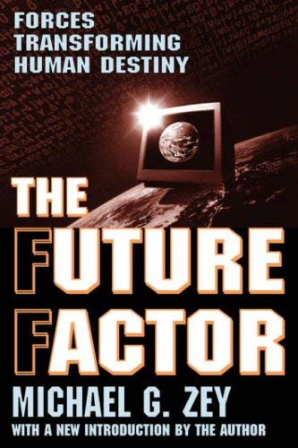 The Future Factor: Forces Transforming Human Destiny 9780765805911