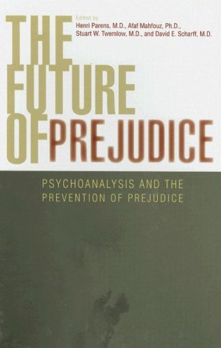 The Future of Prejudice: Psychoanalysis and the Prevention of Prejudice 9780765704603
