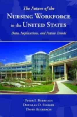 The Future of the Nursing Workforce in the United States: Data, Trends, and Implications 9780763756840