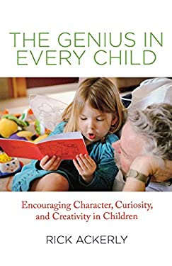 The Genius in Every Child: Encouraging Character, Curiosity, and Creativity in Children 9780762780839