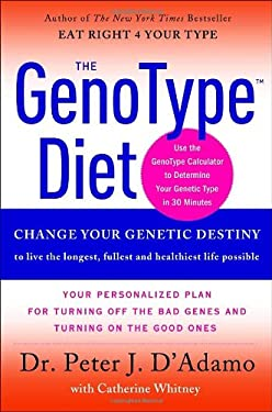 The GenoType Diet: Change Your Genetic Destiny to Live the Longest, Fullest, and Healthiest Life Possible 9780767925242