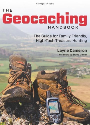 The Geocaching Handbook: The Guide for Family Friendly, High-Tech Treasure Hunting 9780762763832