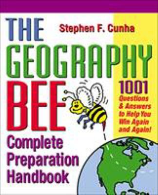The Geography Bee Complete Preparation Handbook: 1,001 Questions & Answers to Help You Win Again and Again! 9780761535713