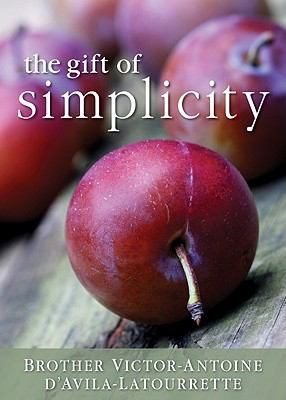 The Gift of Simplicity: Heart, Mind, Body, Soul 9780764818547