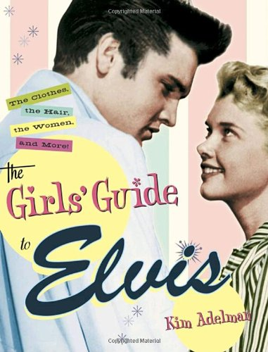 The Girls' Guide to Elvis: The Clothes, the Hair, the Women, and More! 9780767911887