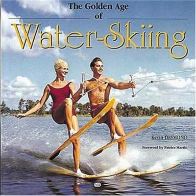 The Golden Age of Waterskiing 9780760311912