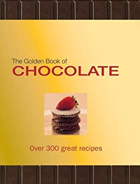 The Golden Book of Chocolate: Over 300 Great Recipes 9780764161575